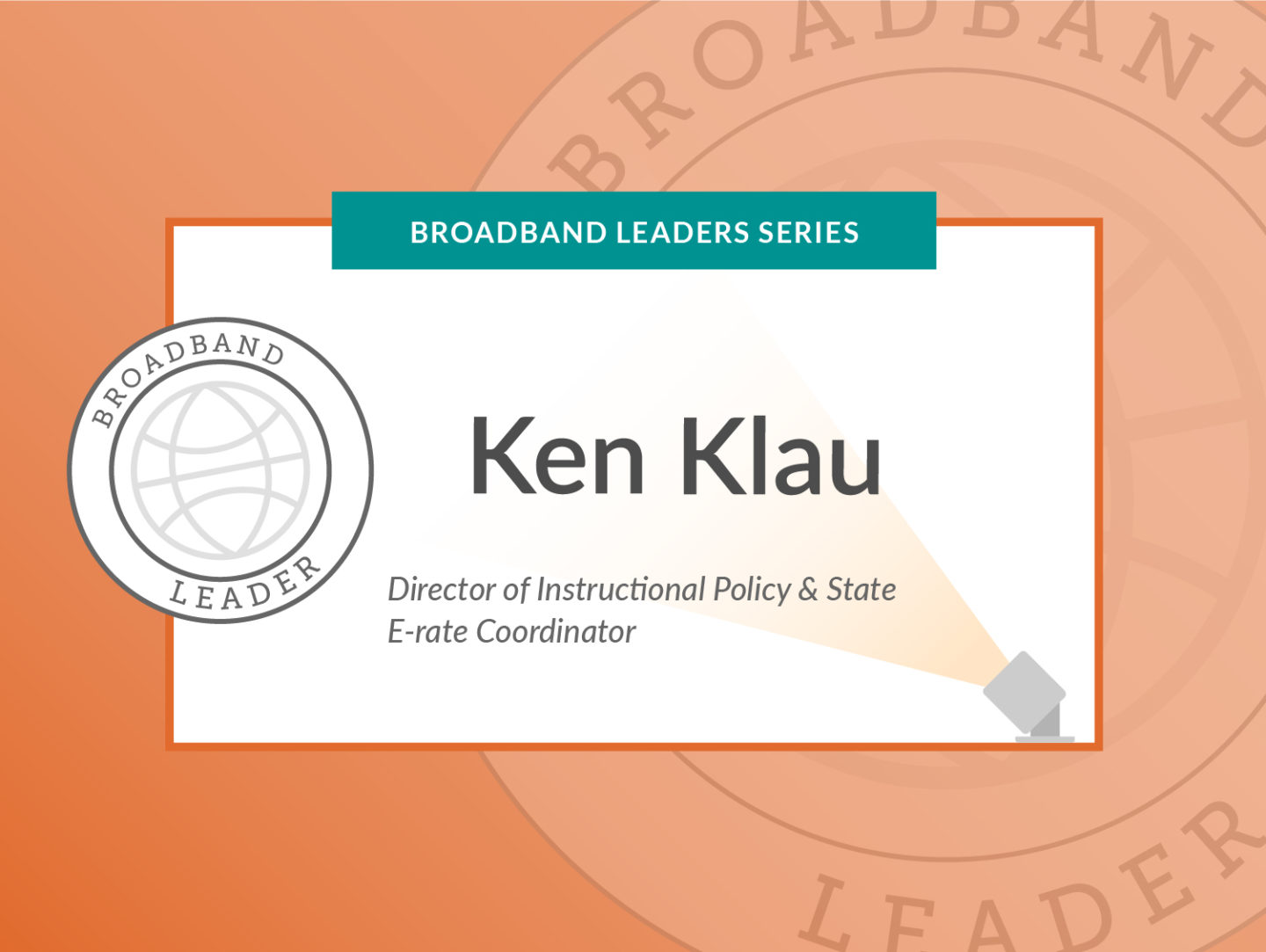 Broadband Leaders Series - Ken Klau, Director of Instructional Policy & State E-rate Coordinator